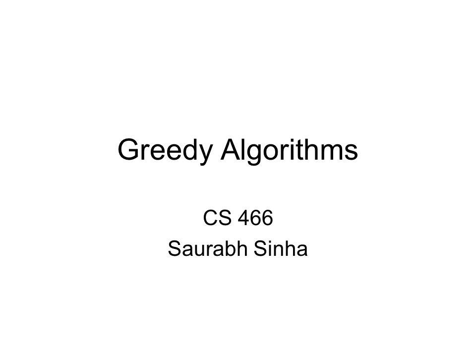 Greedy Algorithms CS 466 Saurabh Sinha