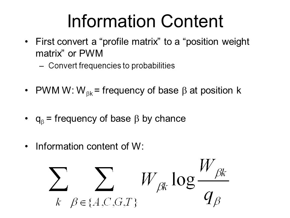 Information Content If W  k is always equal to q , i.e., if W is similar to random sequence, information content of W is 0.