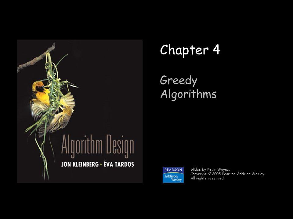 1 Chapter 4 Greedy Algorithms Slides by Kevin Wayne.