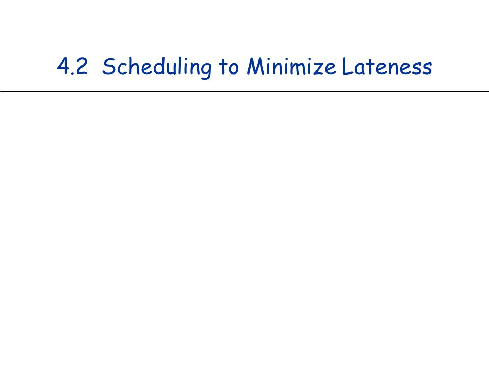 4.2 Scheduling to Minimize Lateness