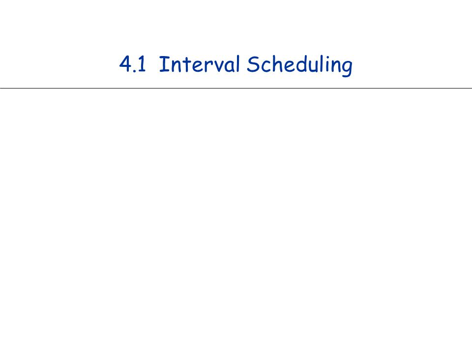 3 Interval Scheduling Interval scheduling.n Job j starts at s j and finishes at f j.