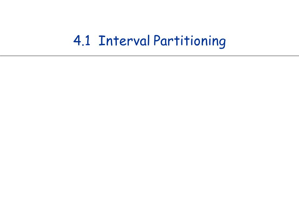 10 Interval Partitioning Interval partitioning.n Lecture j starts at s j and finishes at f j.