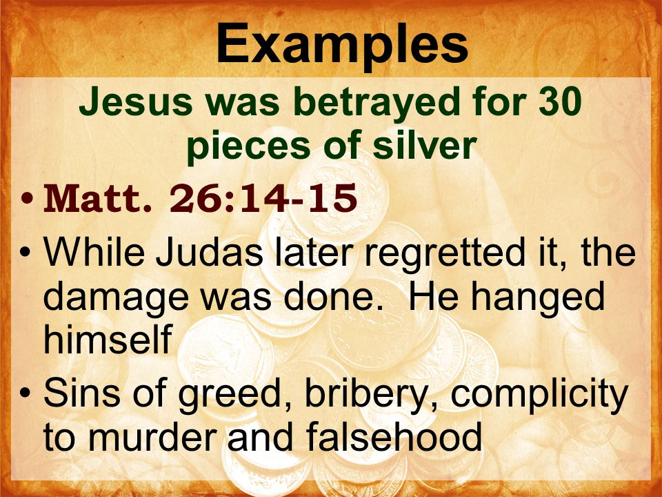 Examples Jesus was betrayed for 30 pieces of silver Matt.