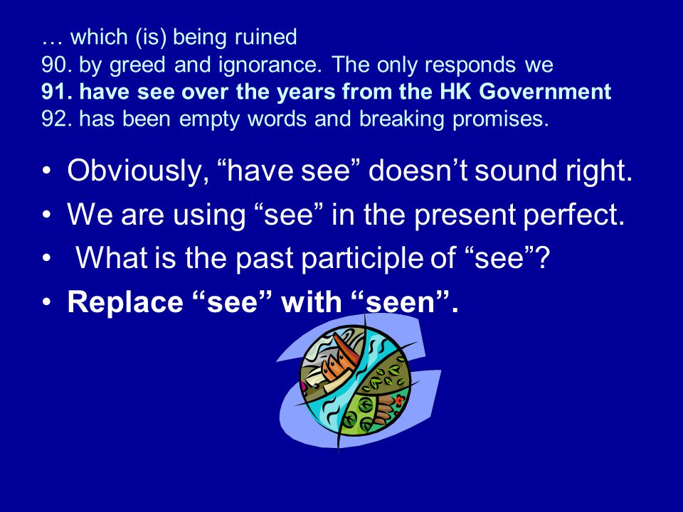 … which (is) being ruined 90. by greed and ignorance. The only responds we 91. have see over the years from the HK Government 92. has been empty words