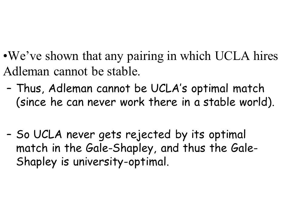 We are assuming that Adleman is UCLA's optimal match: Adleman likes USC more than UCLA.