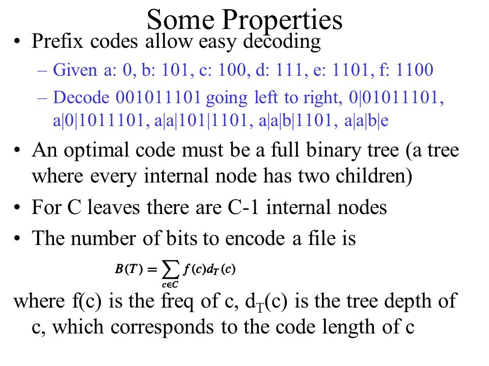 The Algorithm An appropriate data structure is a binary min-heap Rebuilding the heap is lg n and n-1 extractions are made, so the complexity is O( n lg n ) The encoding is NOT unique, other encoding may work just as well, but none will work better