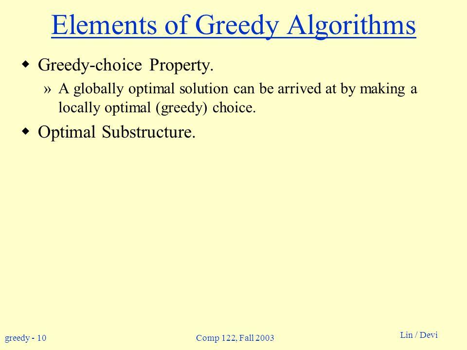 greedy - 10 Lin / Devi Comp 122, Fall 2003 Elements of Greedy Algorithms  Greedy-choice Property.