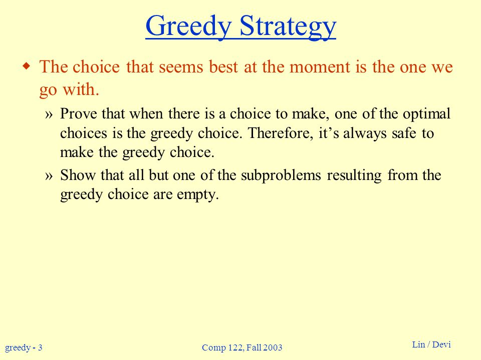 greedy - 4 Lin / Devi Comp 122, Fall 2003 Activity-selection Problem  Input: Set S of n activities, a 1, a 2, …, a n.