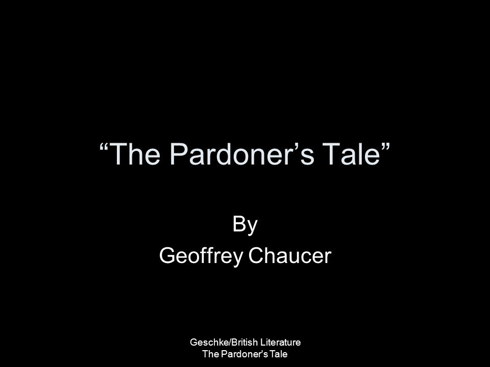 Geschke/British Literature The Pardoner s Tale Plot Summary One rioter (A) returns to town to buy wine and bread while the other two (B & C) stay to guard the gold B & C conspire to kill A A decides to poison B & C All three end up dying –Greed caused them to die