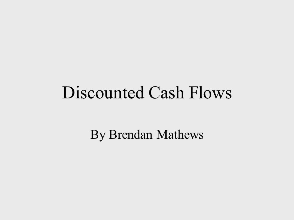 Discounted Cash Flows By Brendan Mathews