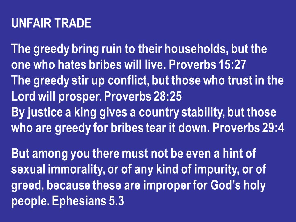 UNFAIR TRADE The greedy bring ruin to their households, but the one who hates bribes will live.