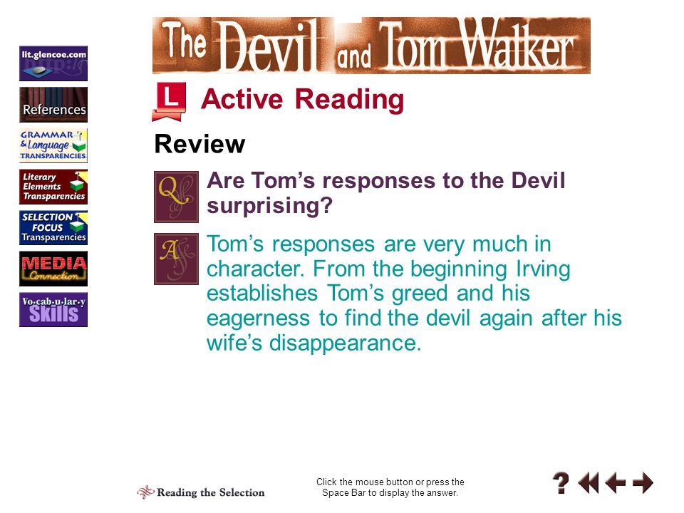 Two satiric comments include a female scold is generally considered a match for the devil and Tom consoled himself for the loss of his property with the loss of his wife. Both rely on humor growing out of the war between the sexes.