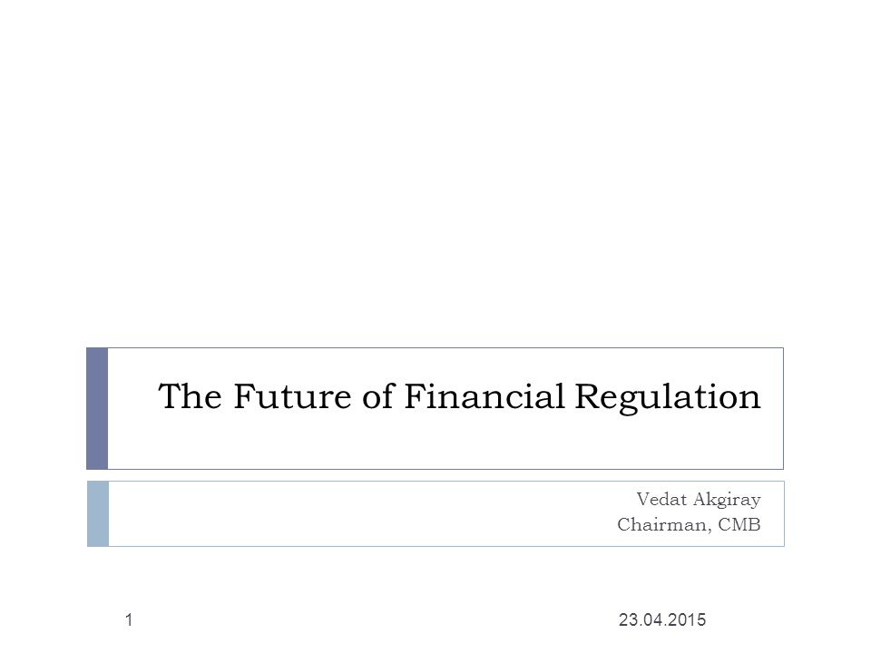 The New Regulatory System  Enhanced risk management covering not only the financial industry but also using feedback from the real economy  The rules of regulation and supervision should be enforced based on market parameters and triggers (CDS prices, early warning signals, information indexes etc.)  forward-looking regulation  A new architecture where one agency is held responsible for one objective and a board to coordinate these agencies 23.04.201512