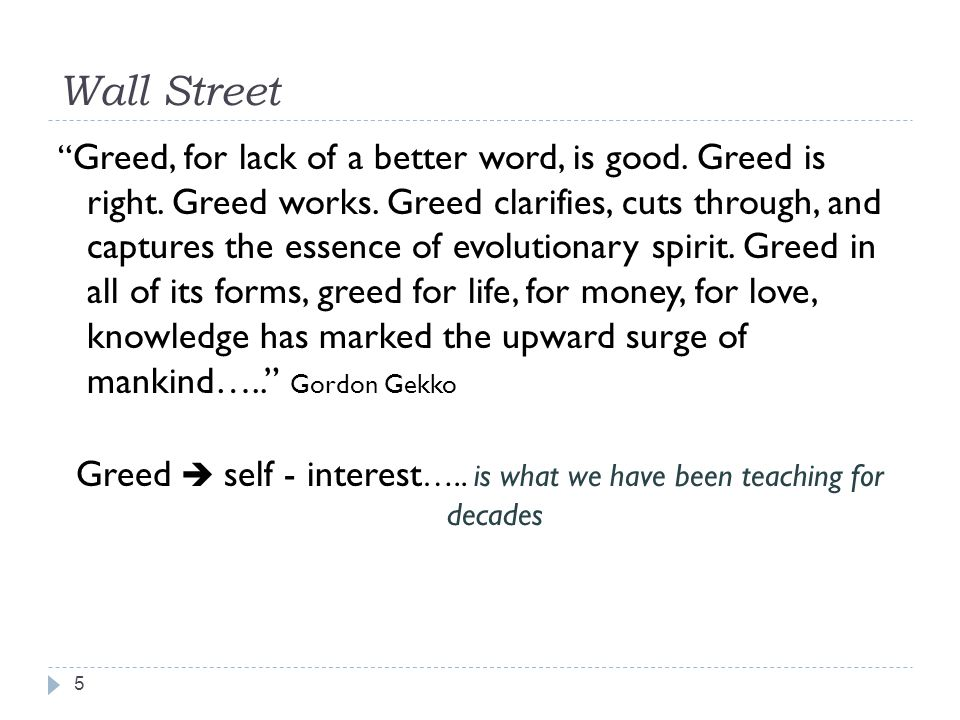 "Wall Street "" Greed, for lack of a better word, is good. Greed is right. Greed works. Greed clarifies, cuts through, and captures the essence of evolu"