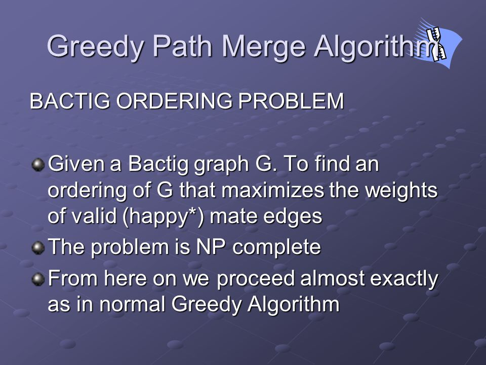 Greedy Path Merge Algorithm BACTIG ORDERING PROBLEM Given a Bactig graph G.