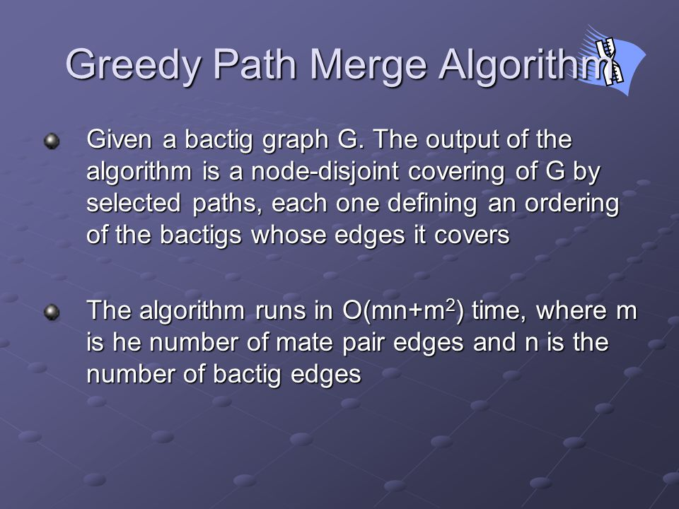 Greedy Path Merge Algorithm Given a bactig graph G.