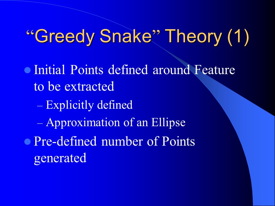 """What is """" Greedy Snake """" ? A Feature Extraction technique Sometimes called """"Active Contours"""" Works like stretched Elastic Band being released"""
