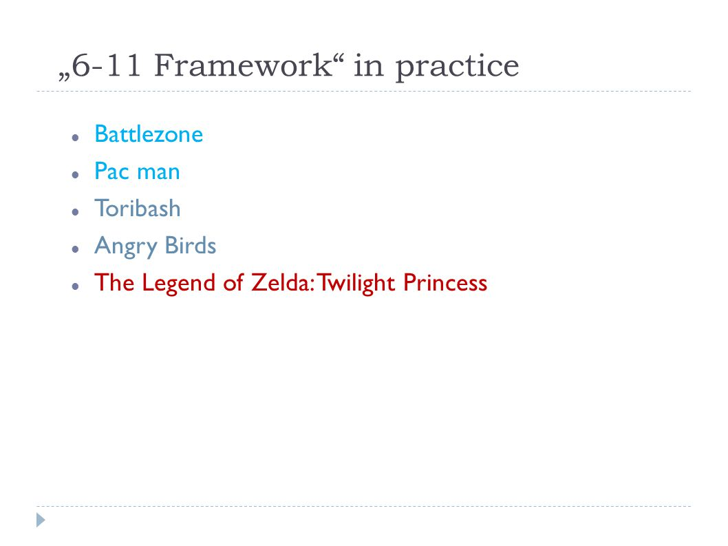 """6-11 Framework in practice Battlezone Pac man Toribash Angry Birds The Legend of Zelda: Twilight Princess"