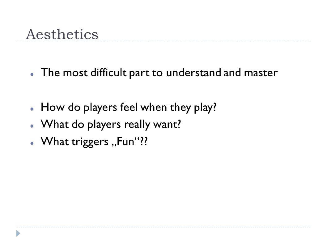 MDA Aesthetics Model Eight kinds of Fun based on:  Sensation (e.g.