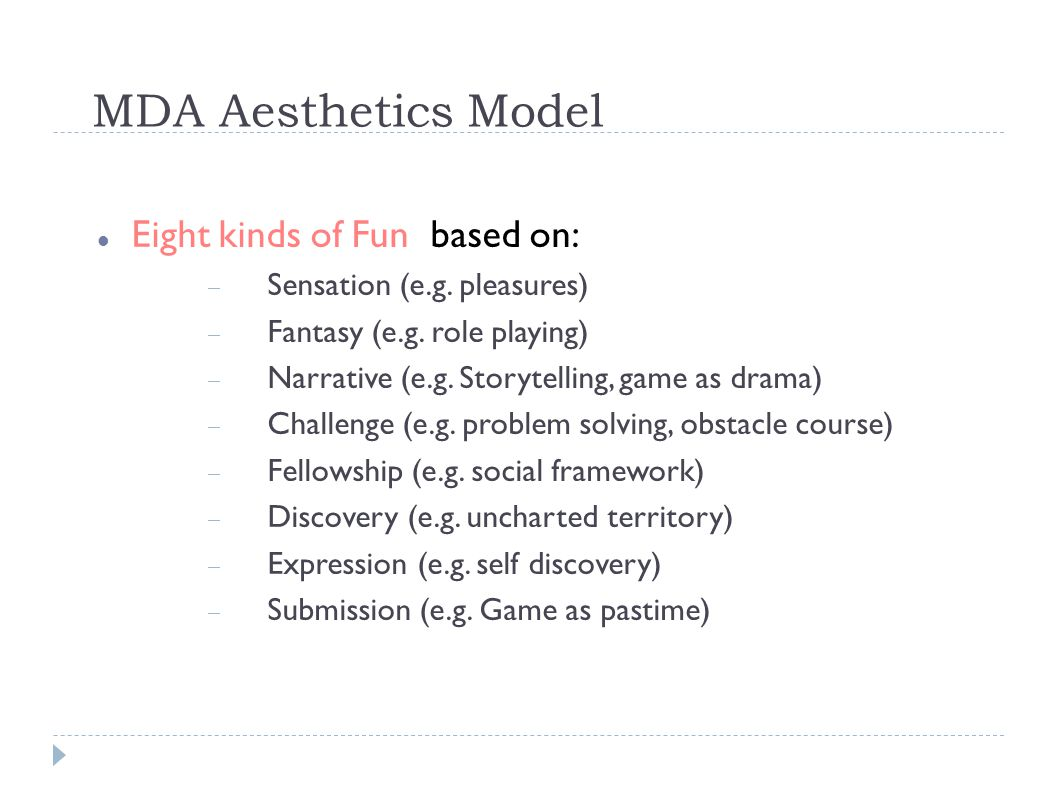 MDA Aesthetics Model Eight kinds of Fun based on:  Sensation (e.g.