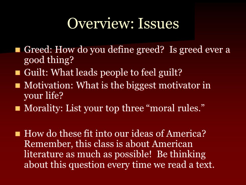 Overview: Issues Greed: How do you define greed. Is greed ever a good thing.