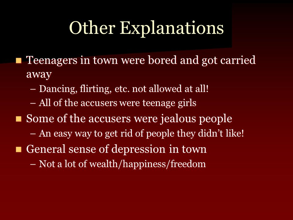 Other Explanations Teenagers in town were bored and got carried away Teenagers in town were bored and got carried away –Dancing, flirting, etc.
