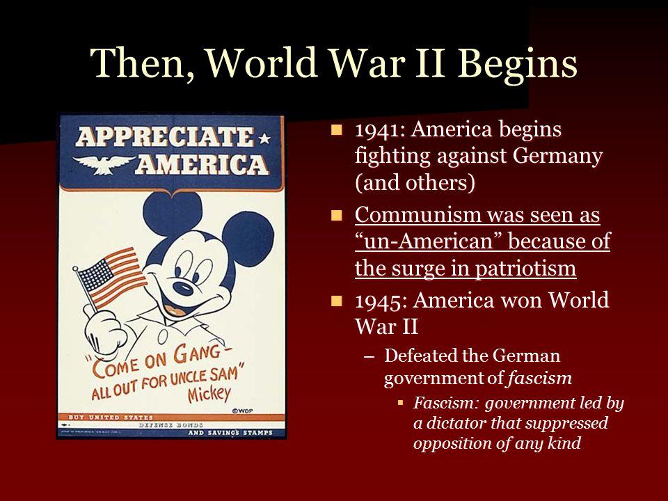 Then, World War II Begins 1941: America begins fighting against Germany (and others) 1941: America begins fighting against Germany (and others) Commun