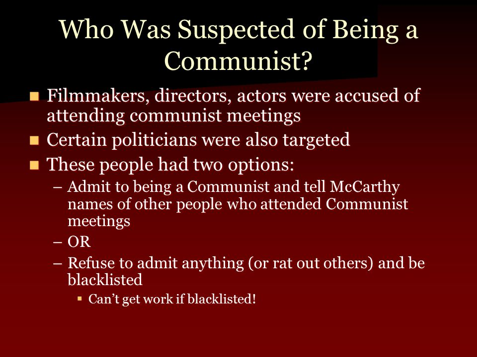 Who Was Suspected of Being a Communist? Filmmakers, directors, actors were accused of attending communist meetings Filmmakers, directors, actors were