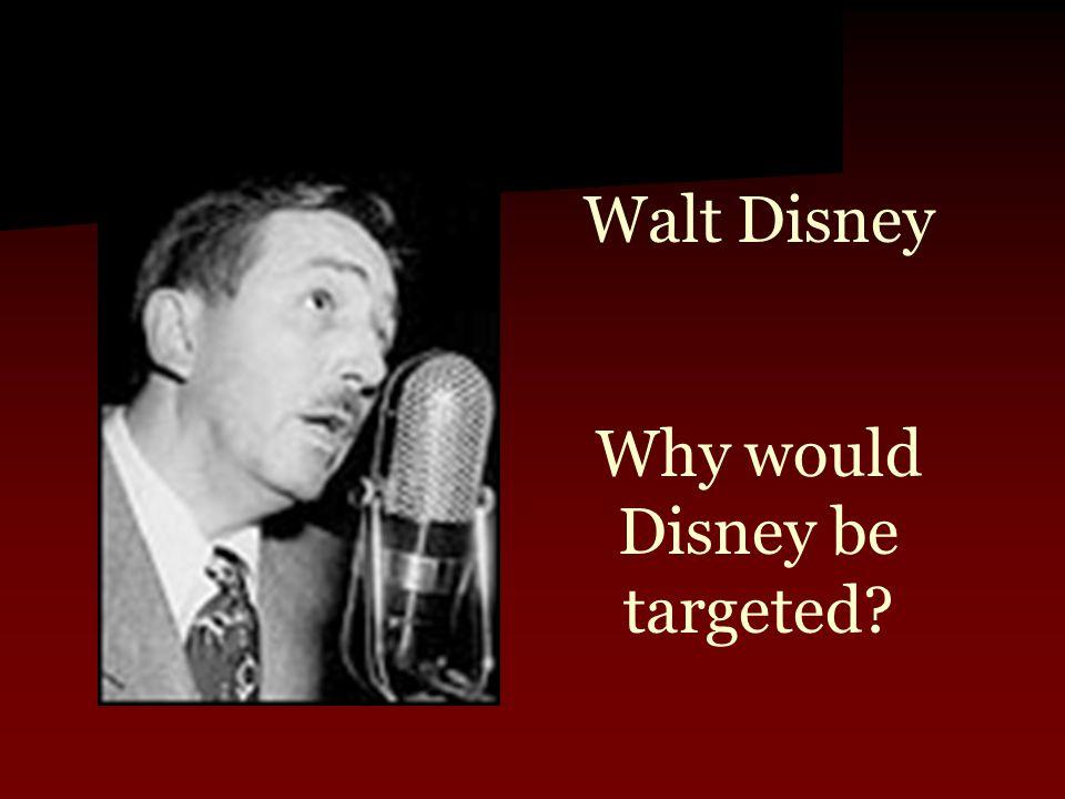 Walt Disney Why would Disney be targeted?