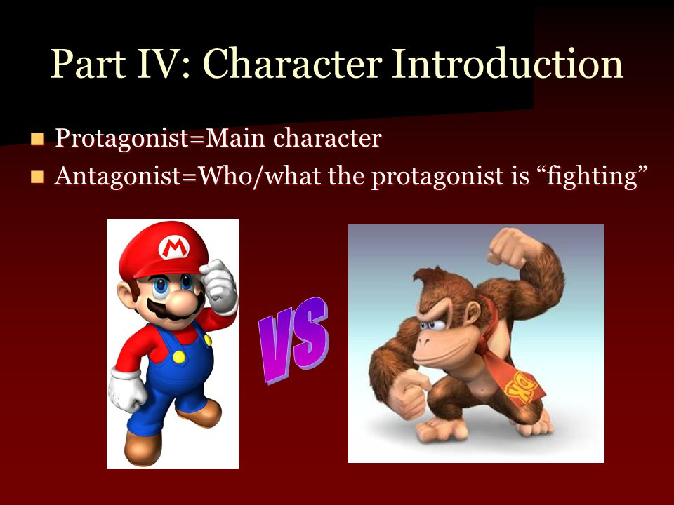 """Protagonist=Main character Protagonist=Main character Antagonist=Who/what the protagonist is """"fighting"""" Antagonist=Who/what the protagonist is """"fighti"""