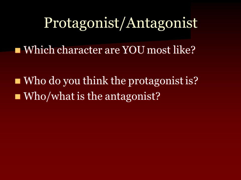 Protagonist/Antagonist Which character are YOU most like.