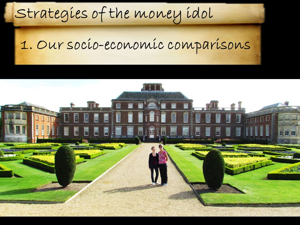 1. Our socio-economic comparisons Strategies of the money idol
