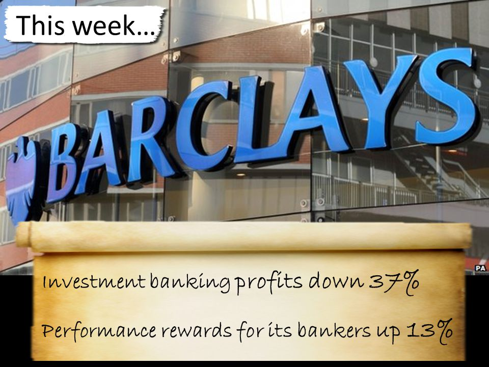 This week… Investment banking profits down 37% Performance rewards for its bankers up 13%