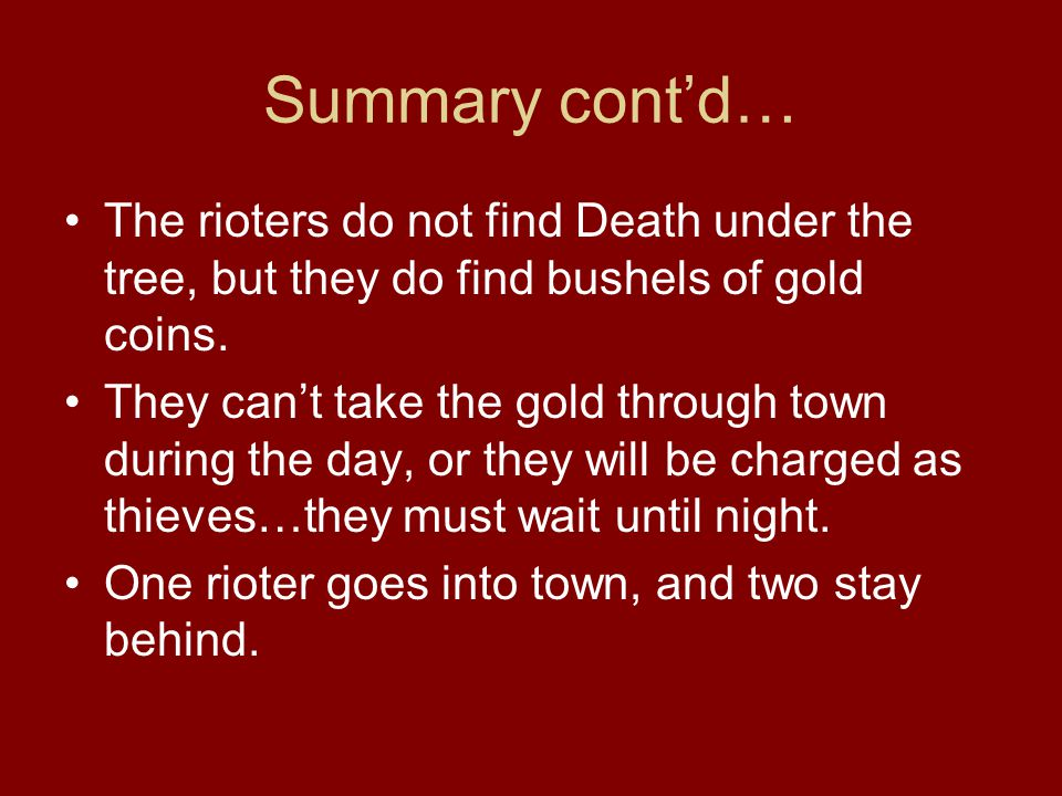 Summary cont'd… The rioters do not find Death under the tree, but they do find bushels of gold coins.
