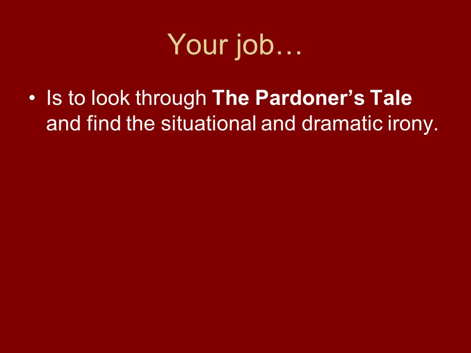 Your job… Is to look through The Pardoner's Tale and find the situational and dramatic irony.