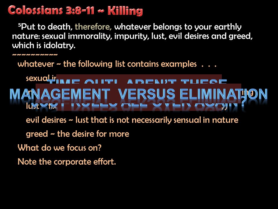 5 Put to death, therefore, whatever belongs to your earthly nature: sexual immorality, impurity, lust, evil desires and greed, which is idolatry.