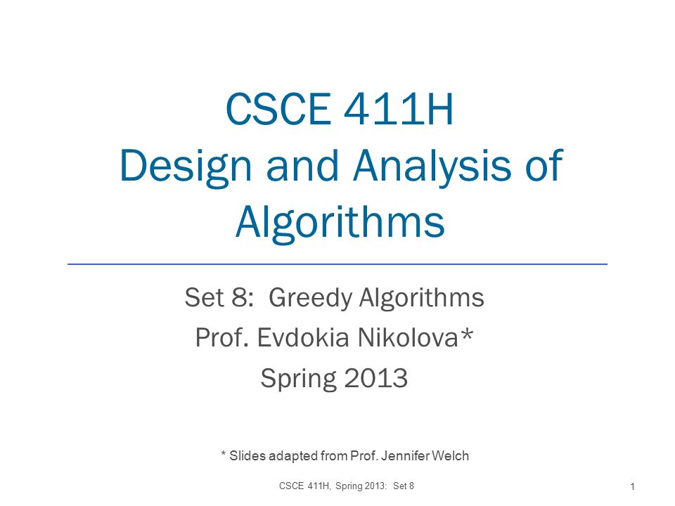 CSCE 411H Design and Analysis of Algorithms Set 8: Greedy Algorithms Prof.