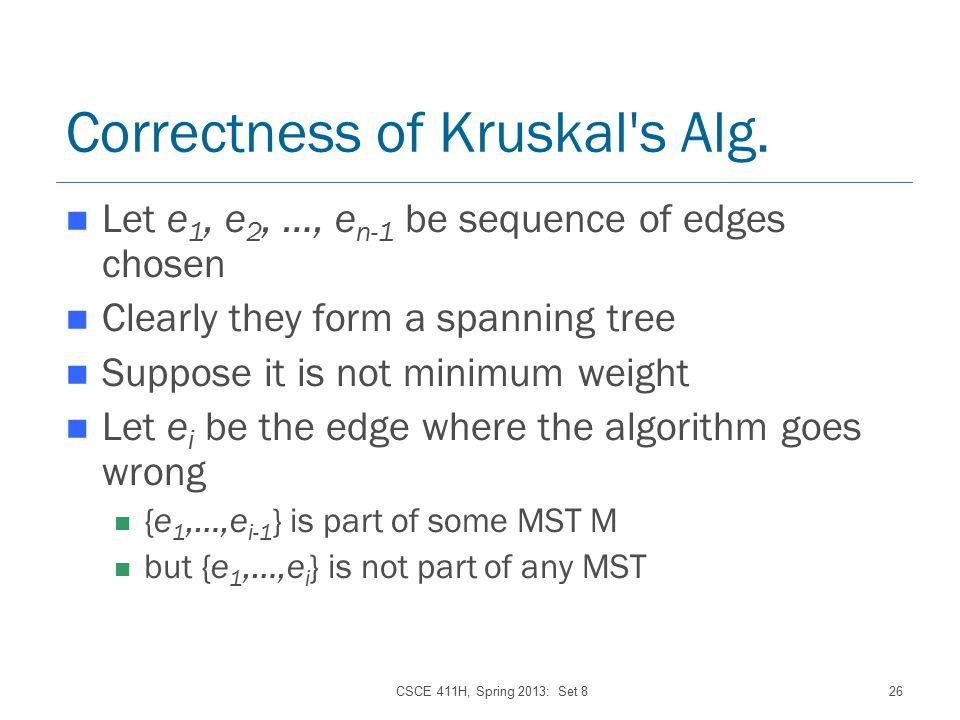 CSCE 411H, Spring 2013: Set 826 Correctness of Kruskal s Alg.