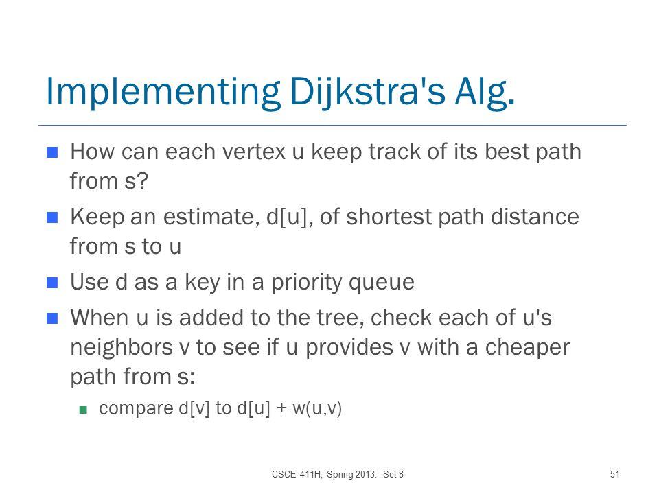 CSCE 411H, Spring 2013: Set 851 Implementing Dijkstra s Alg.
