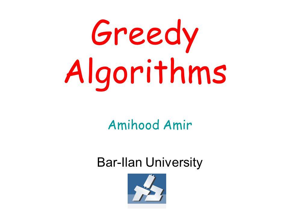 Greedy Algorithms Amihood Amir Bar-Ilan University