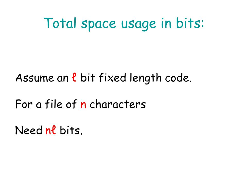 Total space usage in bits: Assume an ℓ bit fixed length code.