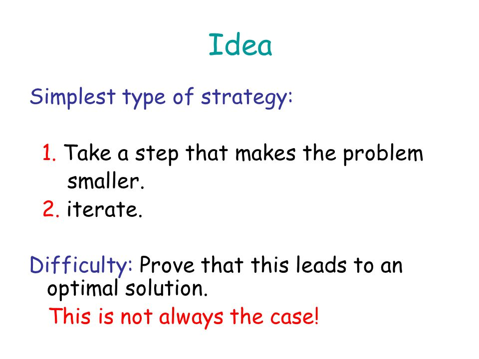 Idea Simplest type of strategy: 1. Take a step that makes the problem smaller.