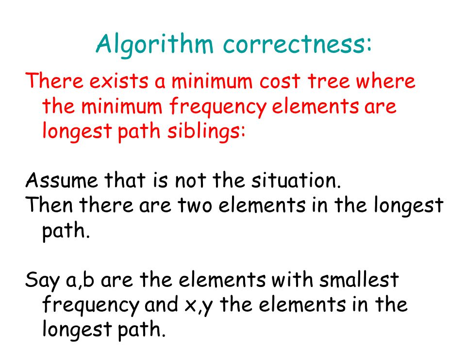 Algorithm correctness: There exists a minimum cost tree where the minimum frequency elements are longest path siblings: Assume that is not the situation.