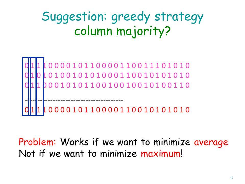 Suggestion: greedy strategy column majority? 0 1 1 1 0 0 0 0 1 0 1 1 0 0 0 0 1 1 0 0 1 1 1 0 1 0 1 0 0 1 0 1 0 1 0 0 1 0 1 0 1 0 0 0 1 1 0 0 1 0 1 0 1
