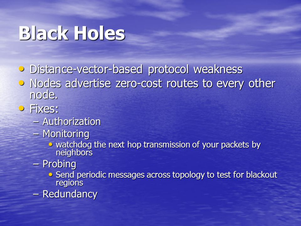 Black Holes Distance-vector-based protocol weakness Distance-vector-based protocol weakness Nodes advertise zero-cost routes to every other node. Node