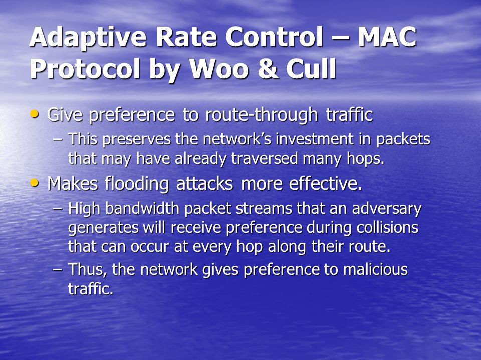 Adaptive Rate Control – MAC Protocol by Woo & Cull Give preference to route-through traffic Give preference to route-through traffic –This preserves t