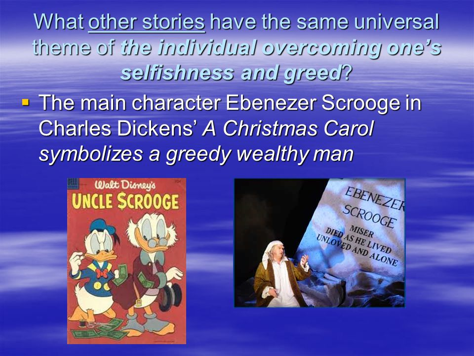 What other stories have the same universal theme of the individual overcoming one's selfishness and greed.