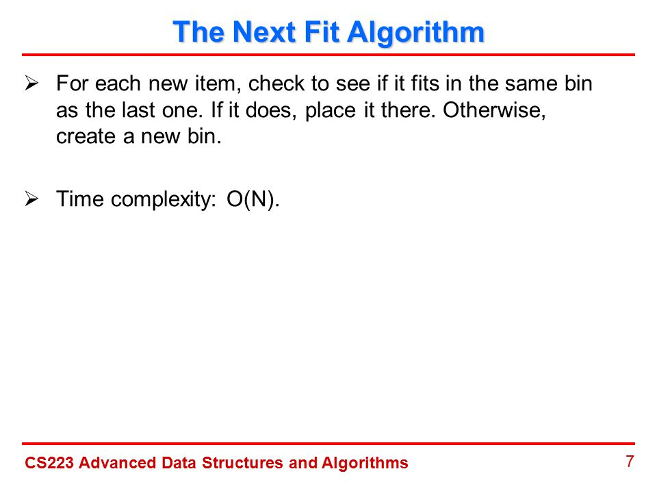 CS223 Advanced Data Structures and Algorithms 8 The Next Fit Algorithm  Pack: 0.2,0.5,0.4,0.7,0.1,0.3,0.8