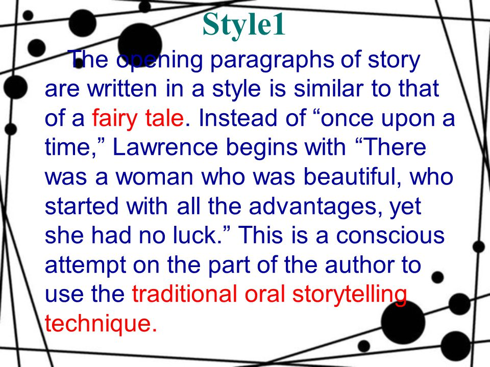 Style1 The opening paragraphs of story are written in a style is similar to that of a fairy tale.