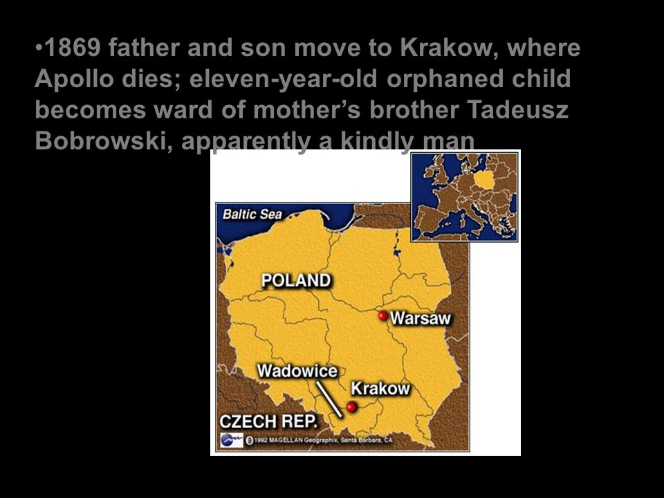 1869 father and son move to Krakow, where Apollo dies; eleven-year-old orphaned child becomes ward of mother's brother Tadeusz Bobrowski, apparently a kindly man